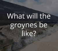What will the groynes be like?